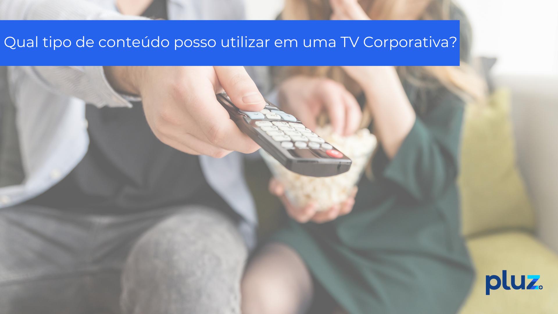 Qual tipo de conteúdo posso utilizar em uma TV Corporativa?