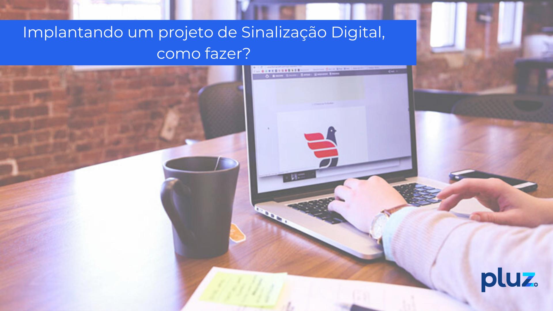 Implantando um projeto de Sinalização Digital, como fazer?