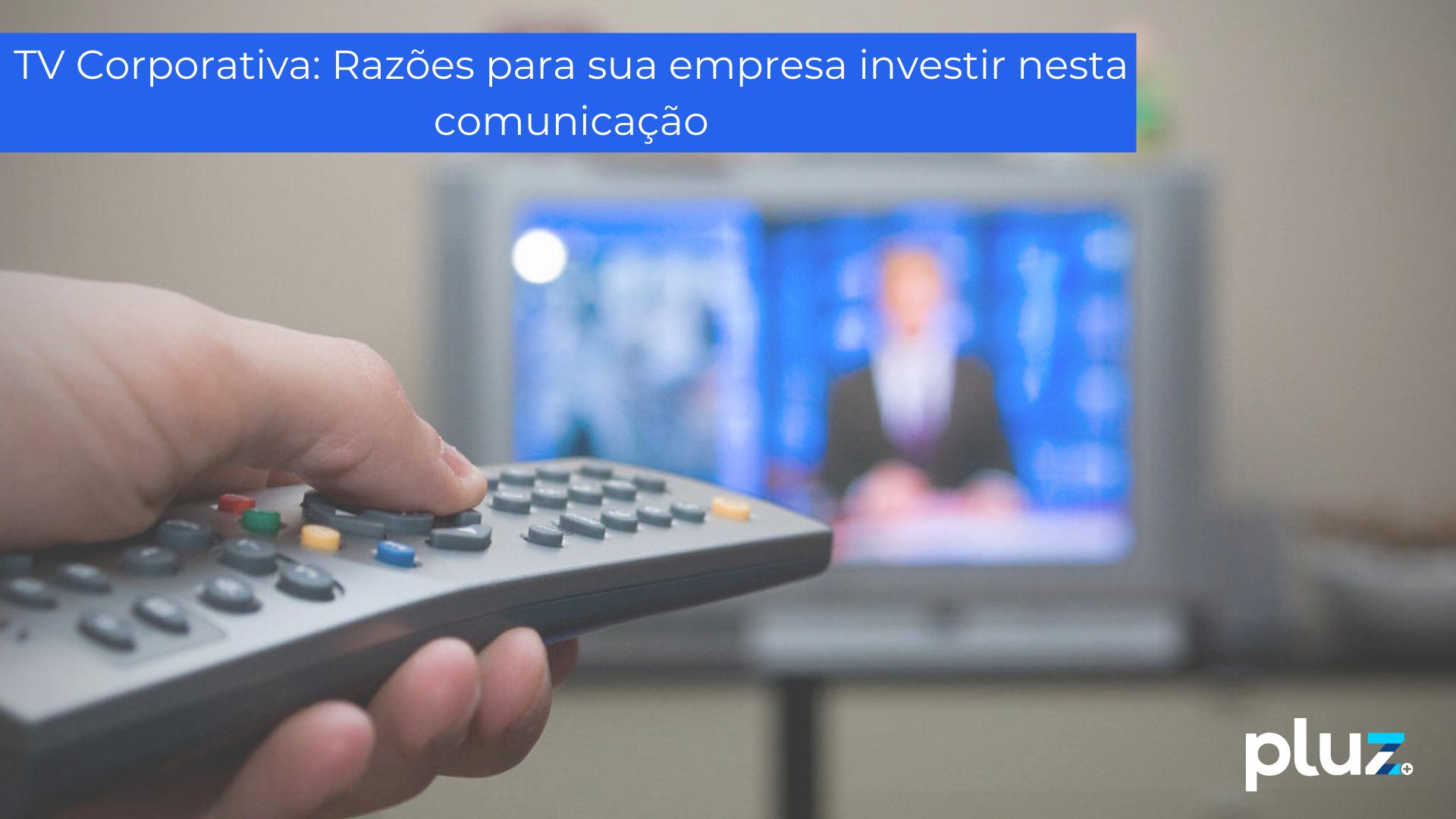 TV Corporativa: Razões para sua empresa investir nesta comunicação