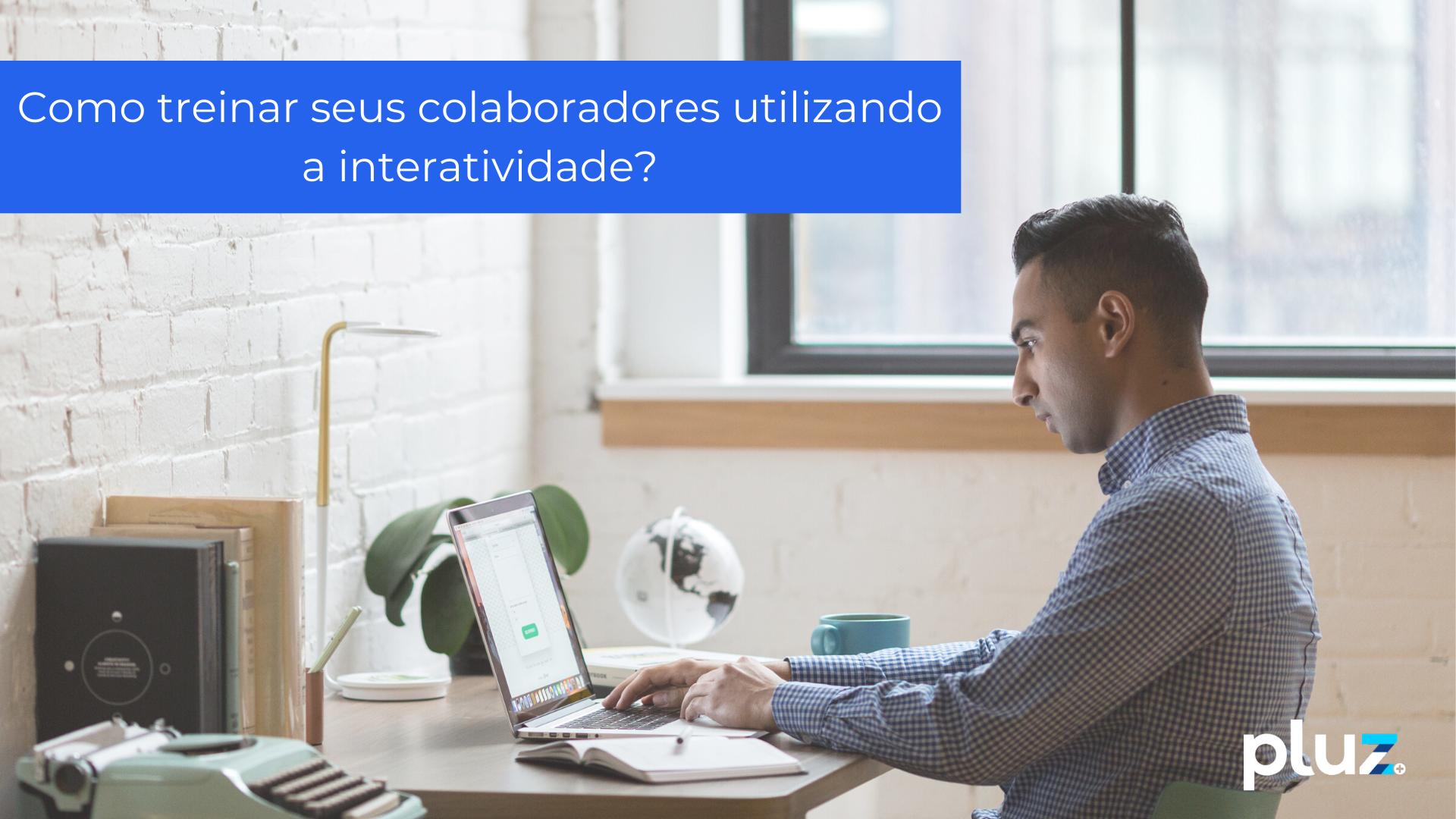 Como treinar seus colaboradores utilizando a interatividade_